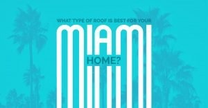 What Type of Roof is Best For Your Miami Home?