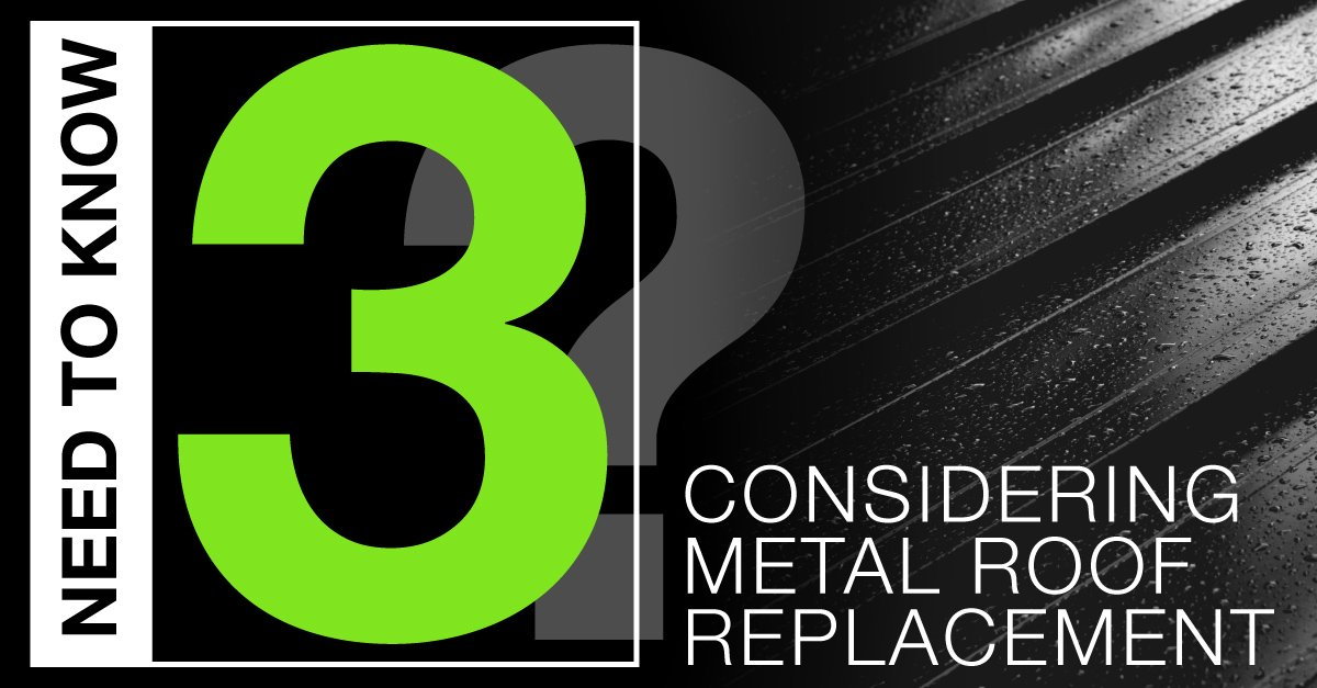 Considering Metal Roof Replacement? 3 Need-to-Knows