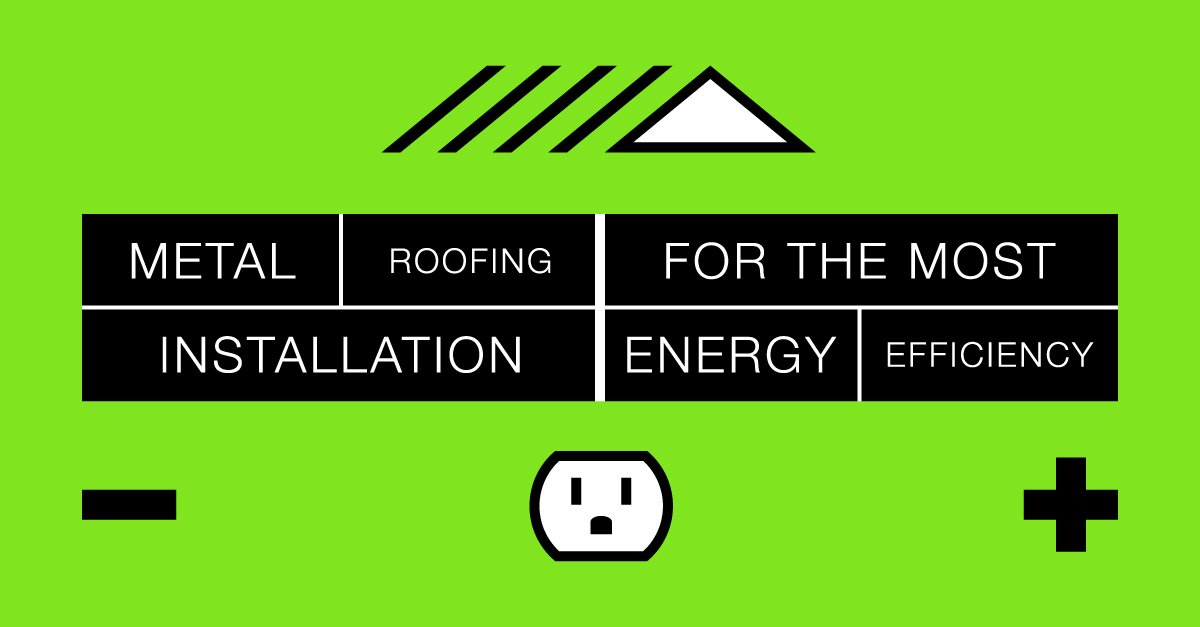 Metal Roofing Installation for the Most Energy Efficiency