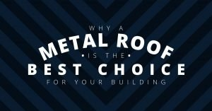 Why a Metal Roof Is the Best Choice for Your Building
