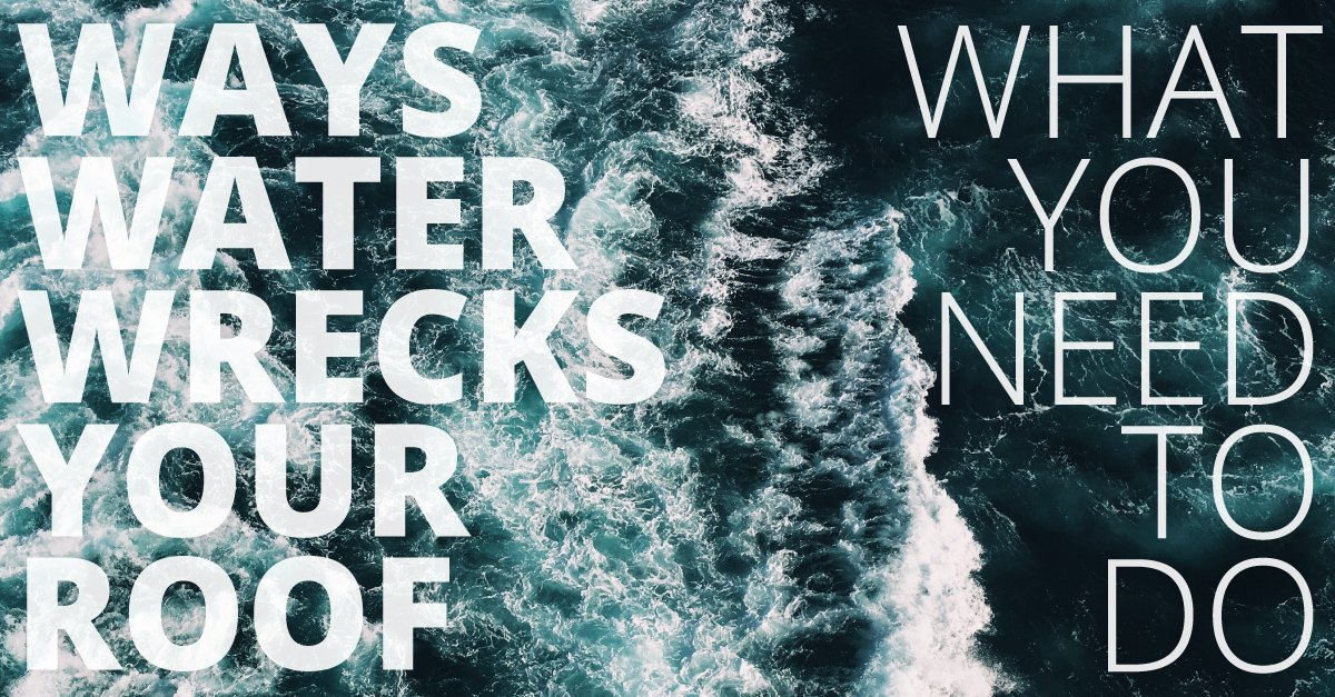 Ways Water Wrecks Your Roof - What You Need to Do!