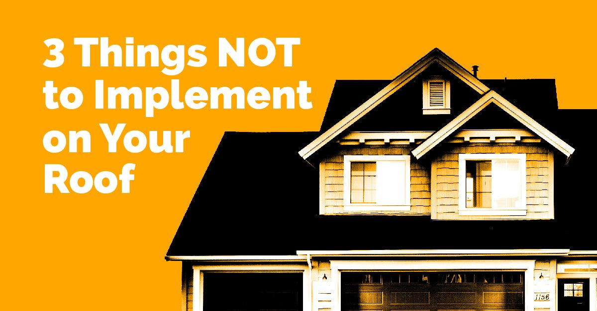 3 Ideas Not To Implement On Your Roof