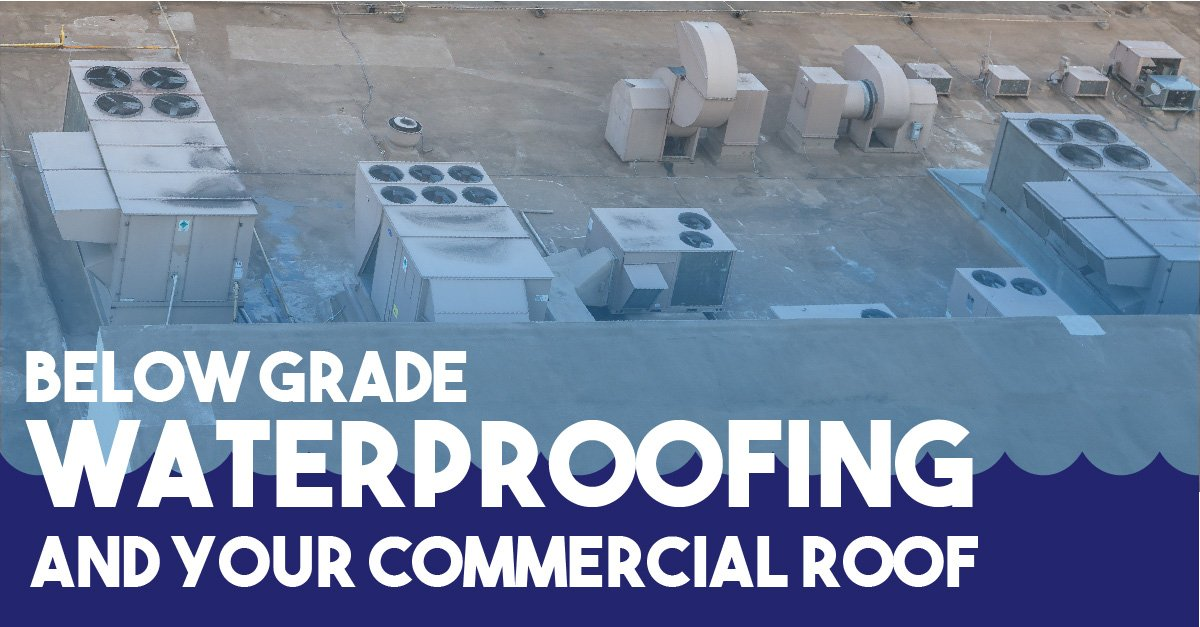 Below Grade Waterproofing and Your Commercial Roof