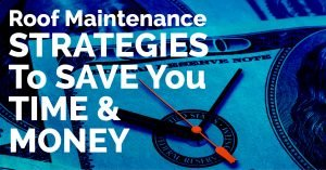 Roof Maintenance Saves Time and Money