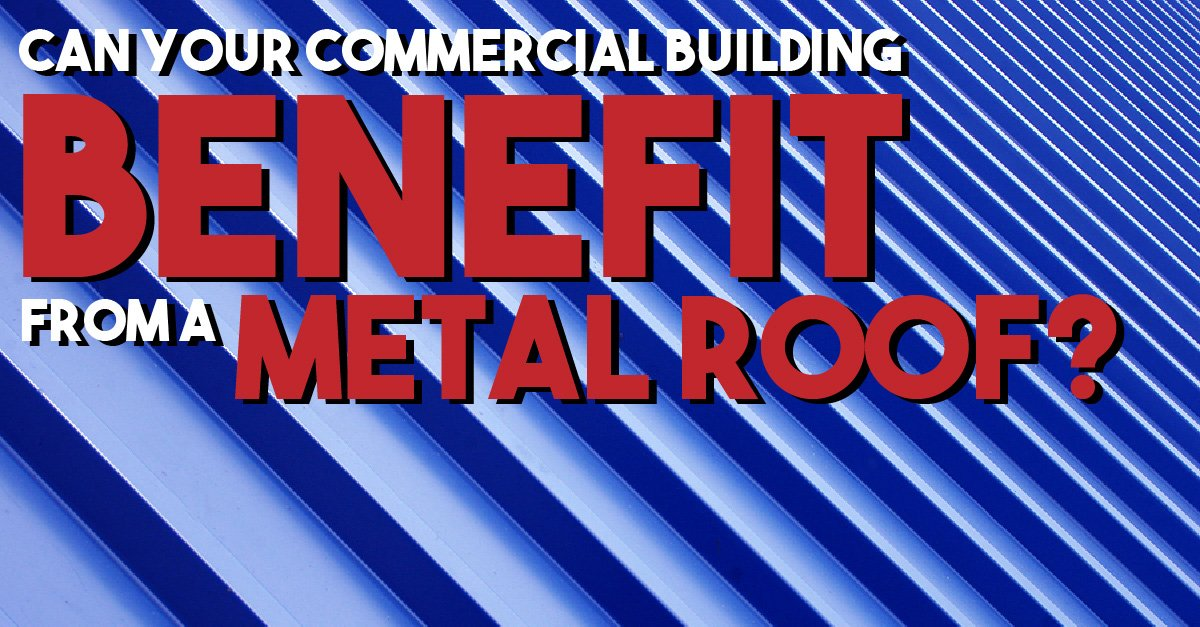 Can Your Commercial Building Benefit from a Metal Roof?