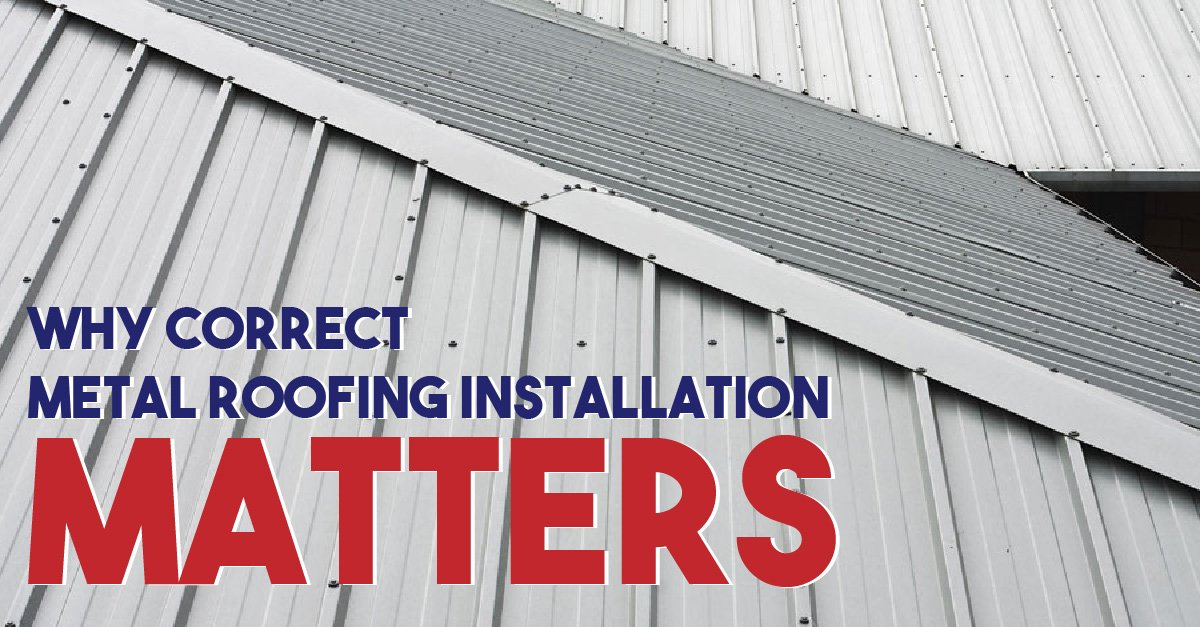 Why Correct Metal Roofing Installation Matters