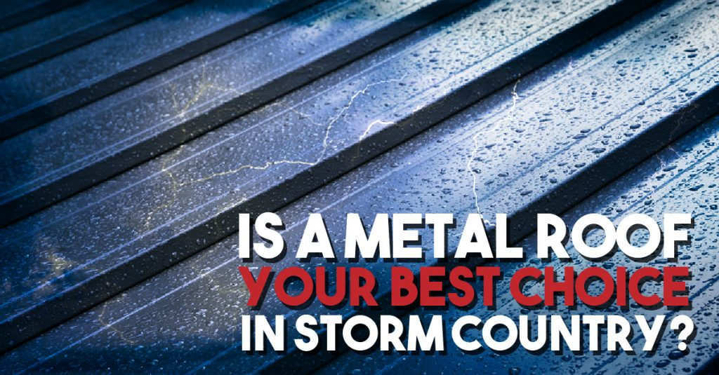 Is a Metal Roof Your Best Choice in Storm Country?