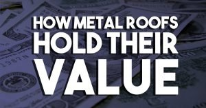 How Metal Roofs Hold Their Value
