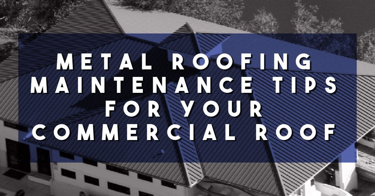 Metal Roofing Maintenance Tips for your Commercial Roof