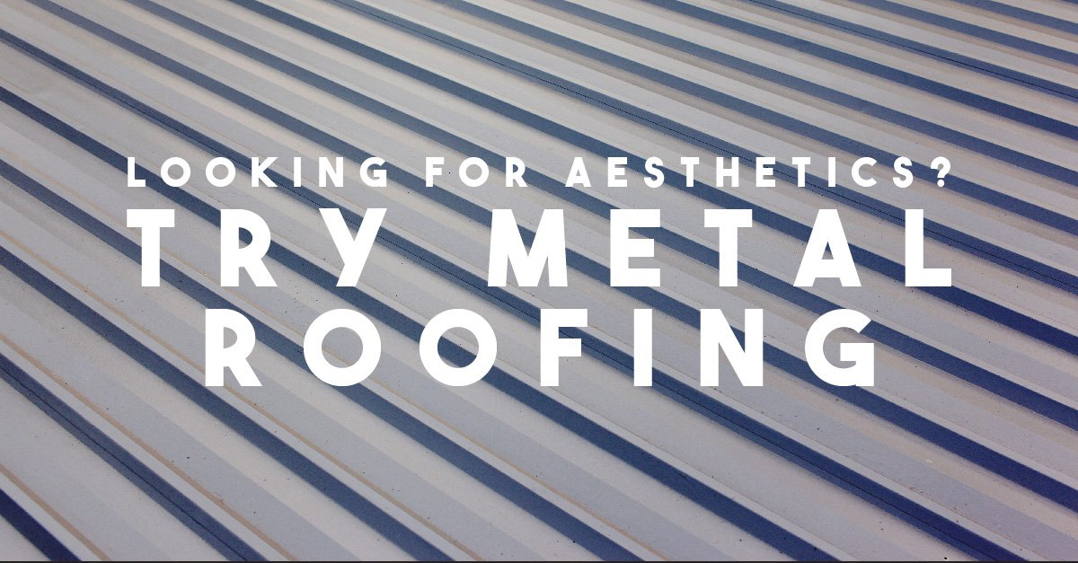 Looking for Aesthetics? Try Metal Roofing
