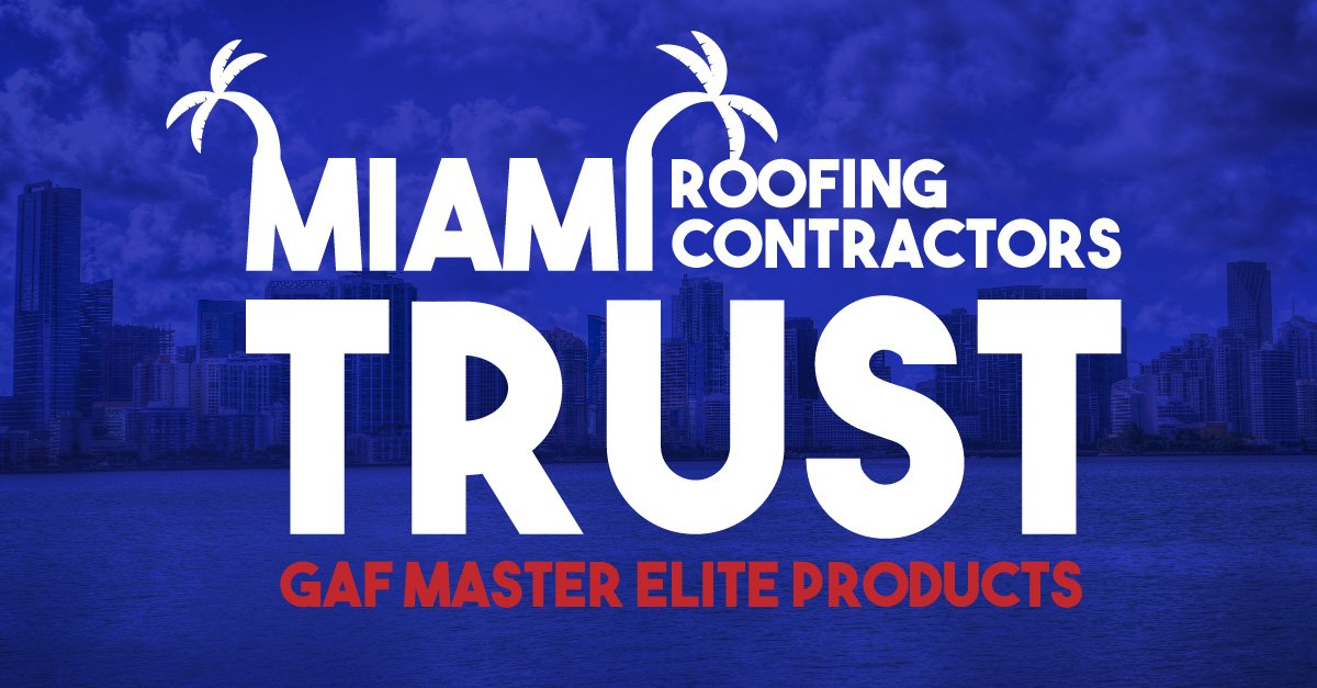 Miami Roofing Contractors Trust GAF Master Elite Products