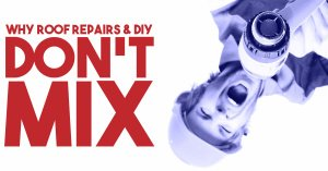Why Roof Repairs and DIY Don't Mix