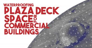 Waterproofing Plaza Deck Space For Commercial Buildings