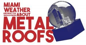 Miami Weather And What You Should Know About Metal Roofs