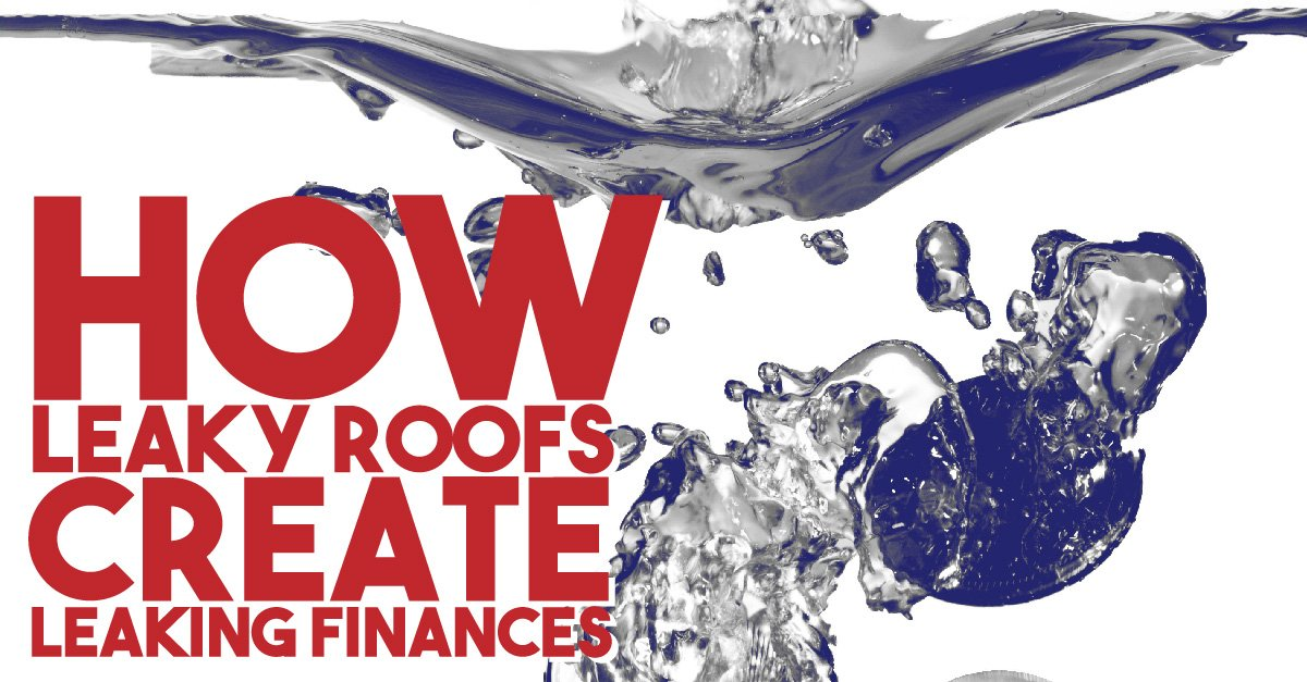 How Leaky Roofs Create Leaking Finances