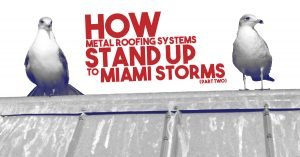 How Metal Roofing Systems Stand Up To Miami Storms