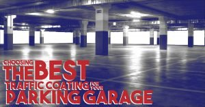 Choosing The Best Traffic Coating For Your Parking Garage