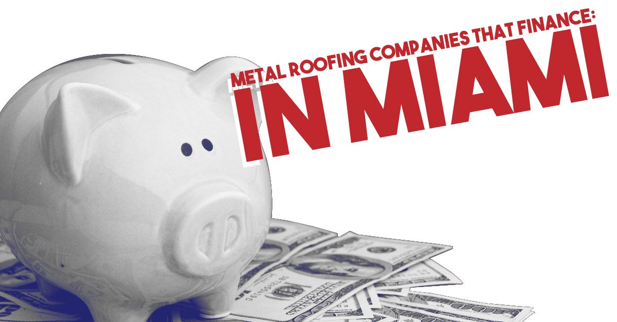 Metal Roofing Companies Who Finance in Miami