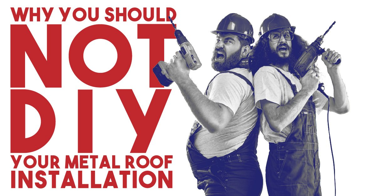 What Your Should Not DIR Your Metal Roof Installation