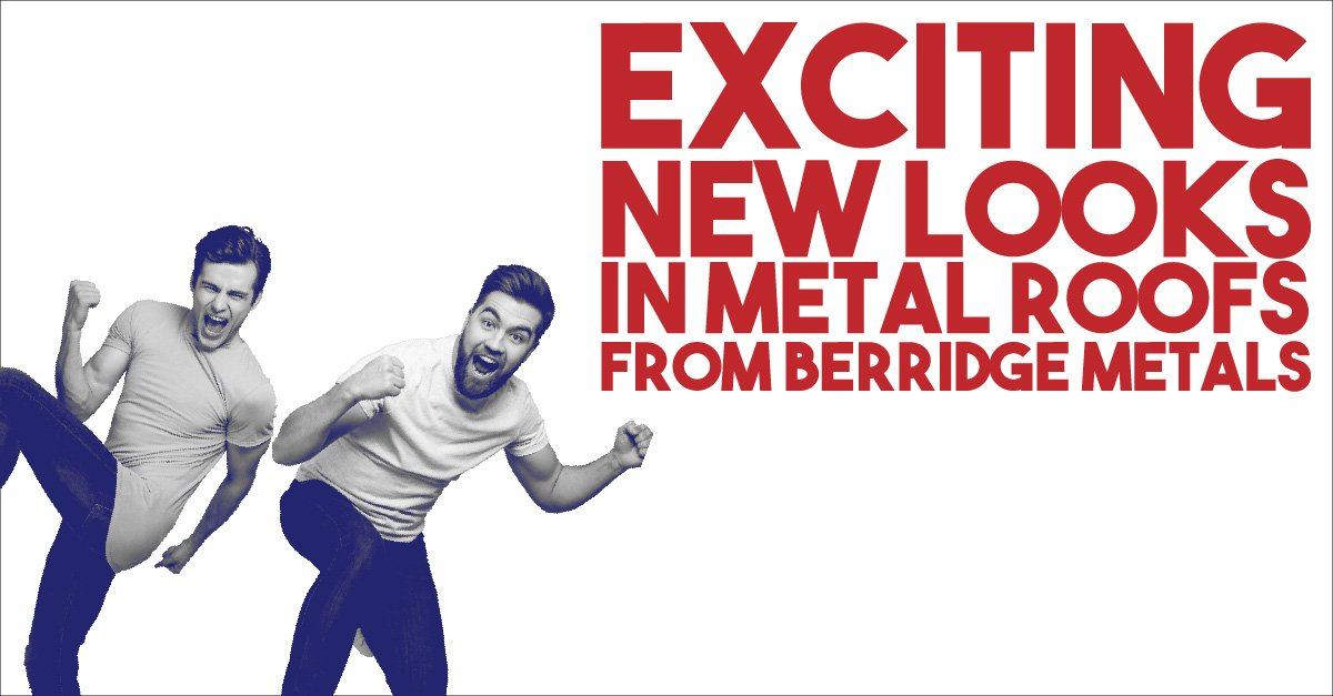 Exciting New Looks in Metal Roods From Berridge Metals