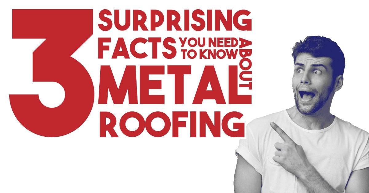 3 suprising facts you need to know about metal roofing
