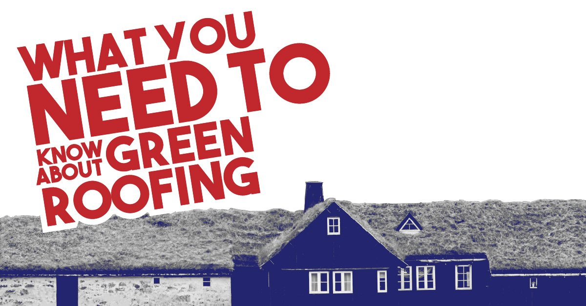 What You Need To Know About Green Roofing