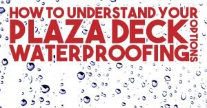 How To Understand Your Plaza Deck Waterproofing Options