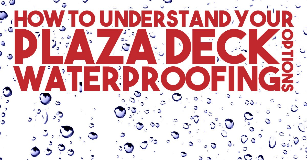 How To Understand Your Plaza Deck Waterproofing Options