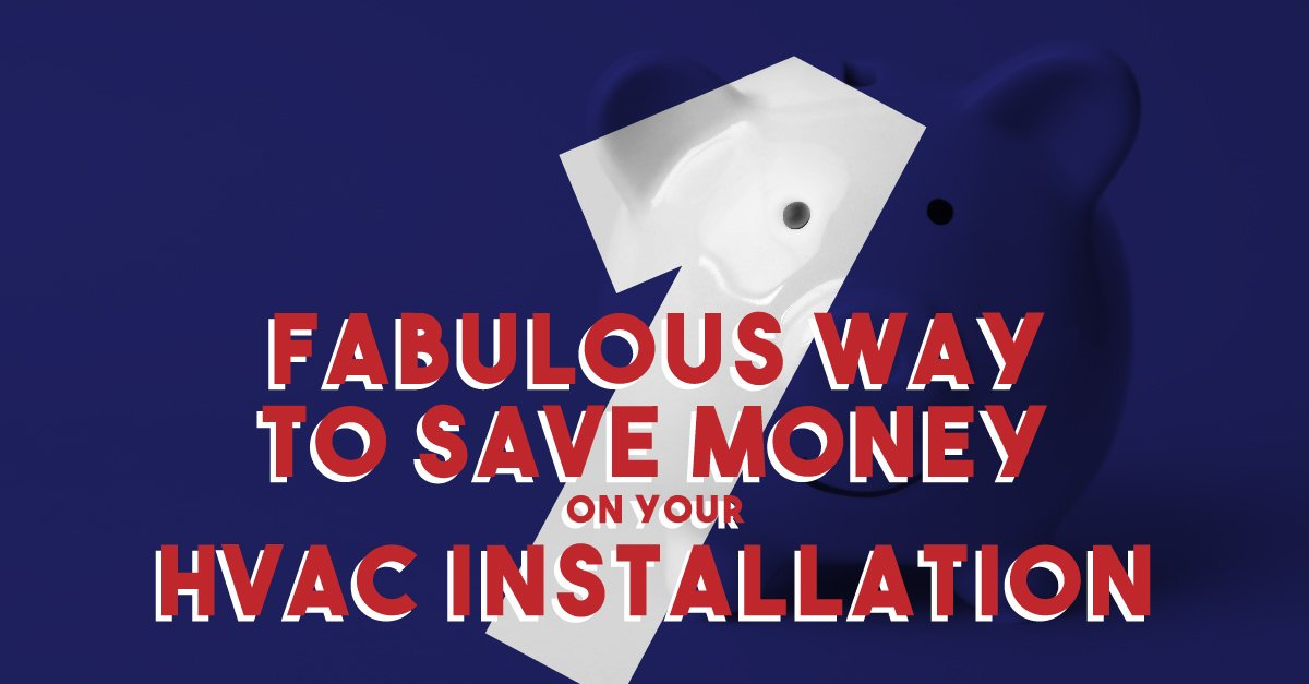 1 Fabulous Way To Save Money On Your HVAC Installation