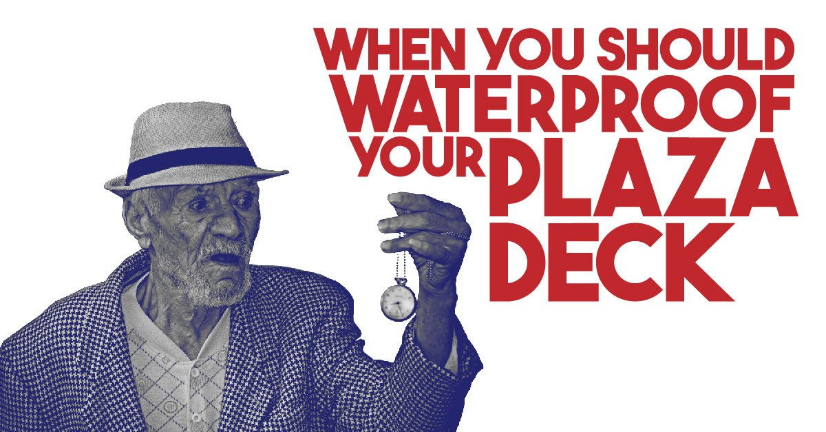 When You Should Waterproof Your Plaza Deck