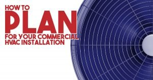 How To Plan For Your Commercial HVAC Installation
