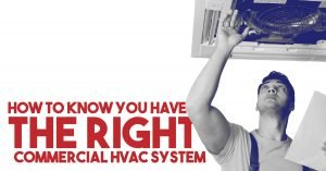 How To Know You Have The Right Commercial HVAC System