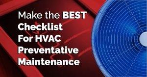 Make the Best Checklist for HVAC Preventative Maintenance