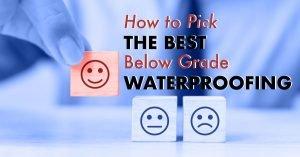 How to Pick the Best Below Grade Waterproofing