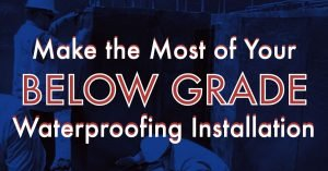 Make the Most of Your Below Grade Waterproofing Installation