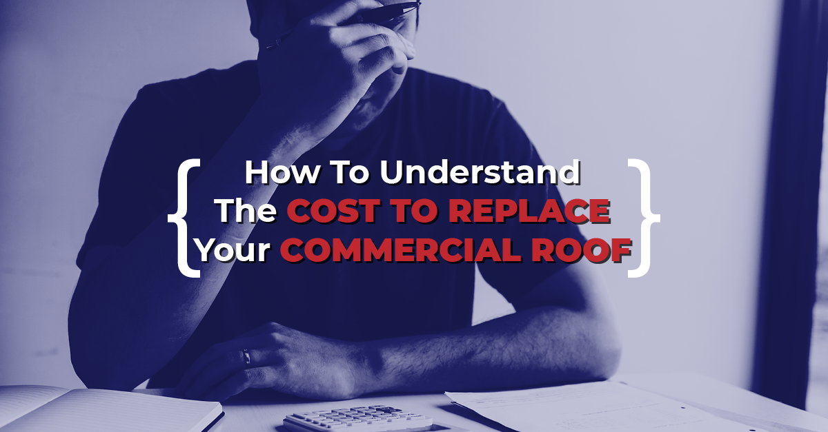 How To Understand The Cost To Replace Your Commercial Roof