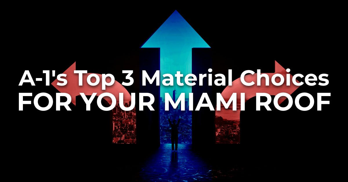 A-1's Top 3 Material Choices For Your Miami Roof