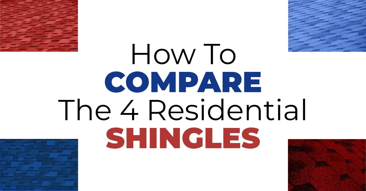 How To Compare The 4 Residential Shingles
