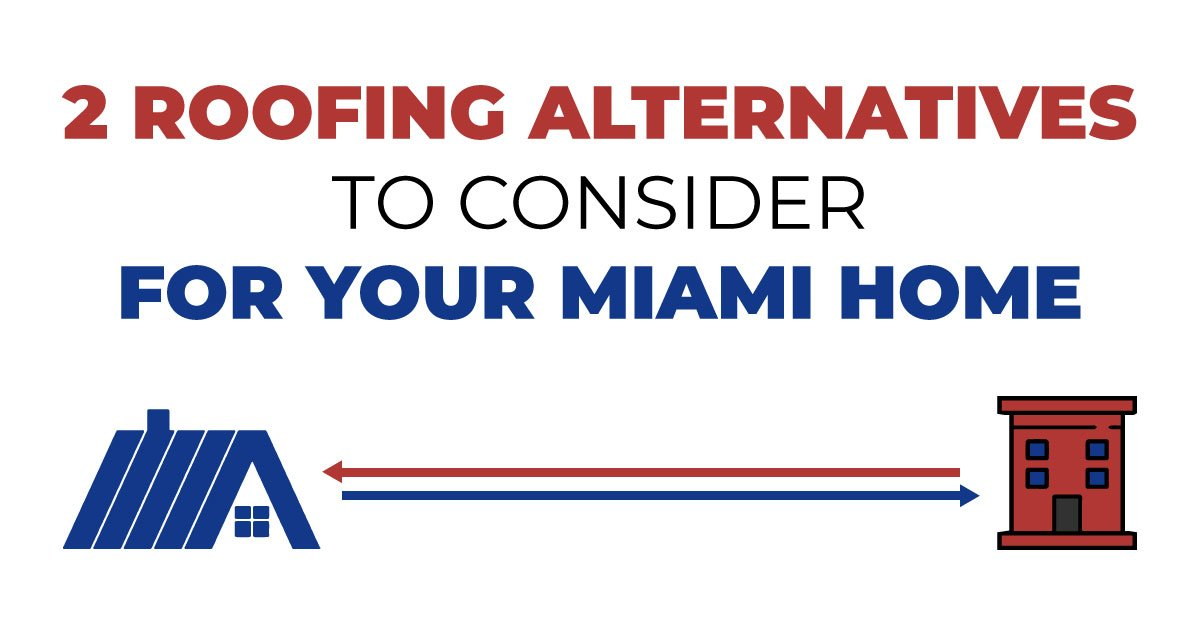 2 Roofing Alternatives To Consider For Your Miami Home