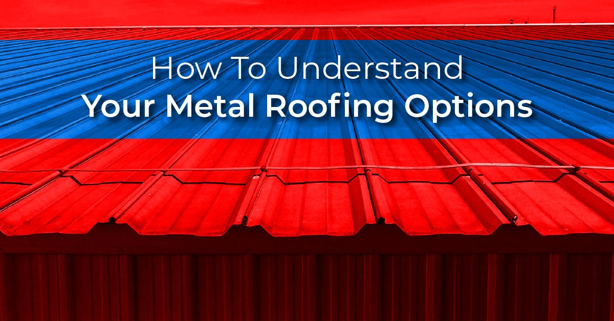 How To Understand Your Metal Roofing Options