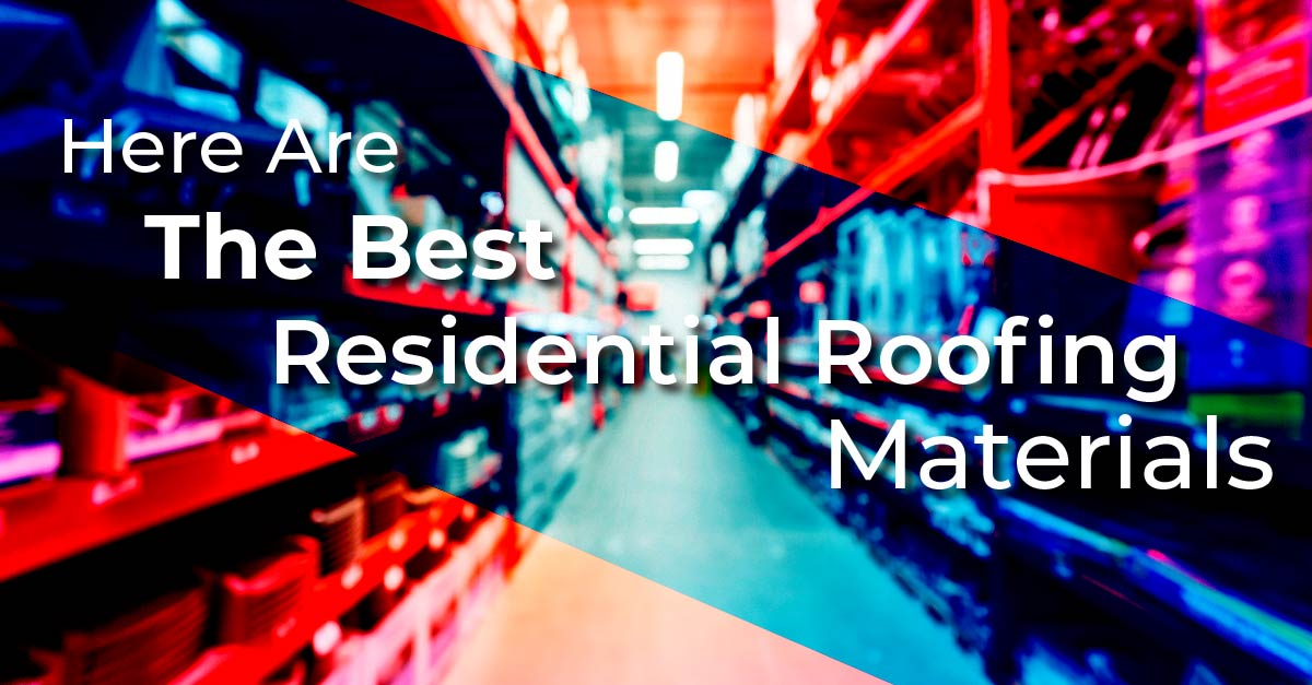 Here Are The Best Residential Roofing Materials