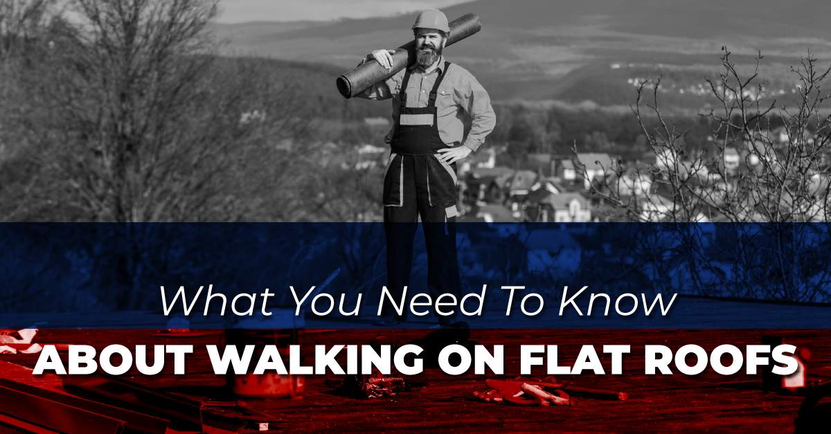 What You Need To Know About Walking On Flat Roofs