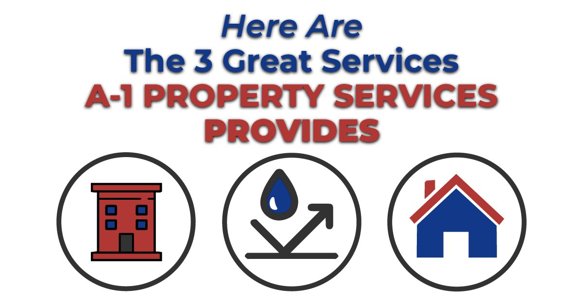 Here Are The 3 Great Services A-1 Property Services Provides