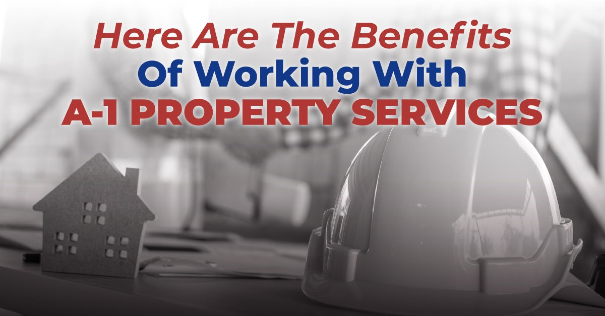 Here Are The Benefits Of Working With A-1 Property Services